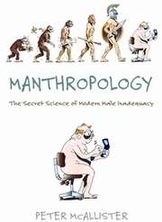 Manthropology: The Science of the Inadequate Modern Male