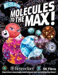 Stealth Education in 3-D: Rensselaer To Premiere 3-D IMAX Version of Molecules to the MAX